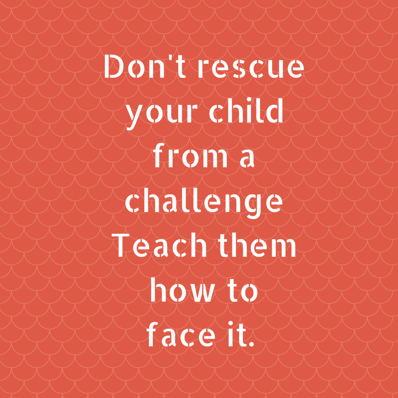 Quote Psychogoed - don't rescue your child from a challenge teach them how to face it. - omgaan met faalangst kind