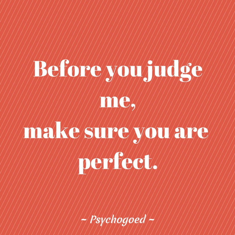 Quote Pesten Before You Judge Me Make Sure You Are Perfect Psychogoed